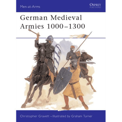 German Medieval Armies 1000-1300 Book
