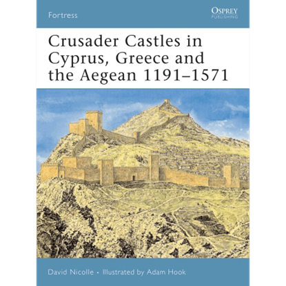 Crusader Castles In Cyprus, Greece And The Aegean 1191-1571 Book