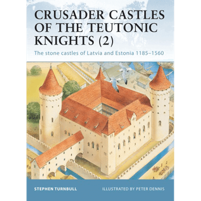 Crusader Castles Of The Teutonic Knights Part 2  Book