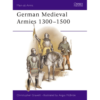 German Medieval Armies 1300-1500 Book