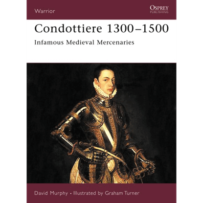 Condottiere 1300-1500 'Infamous Medieval Mercenaries' Book