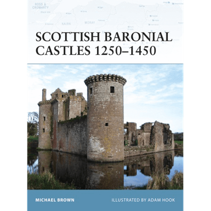 Scottish Baronial Castles 1250-1450 Book