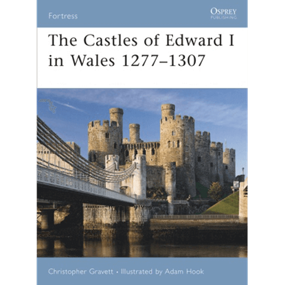 The Castles Of Edward I In Wales 1277-1307 Book