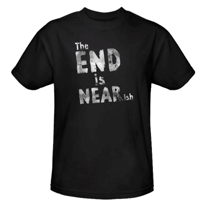 The End is Near-ish T-Shirt